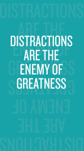 Distractions are the enemy of greatness