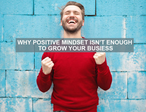 Why mindset alone isn't enough to grow your business