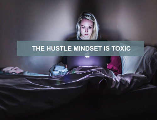 The Hustle Mindset is Toxic