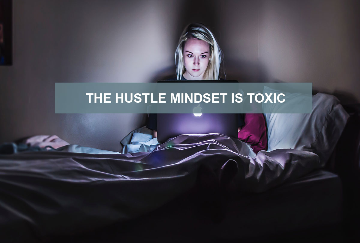 Hustle Mindset is Toxic