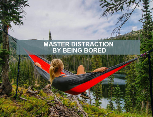Master distraction by being bored